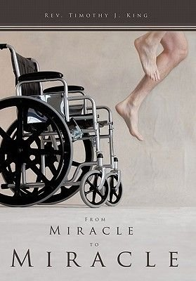 From Miracle to Miracle (Hardcover): Rev. Timothy J. King