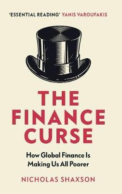 The Finance Curse - How Global Finance Is Making Us All Poorer (Paperback): Nicholas Shaxson