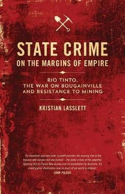 State Crime on the Margins of Empire - Rio Tinto, the War on Bougainville and Resistance to Mining (Paperback): Kristian...