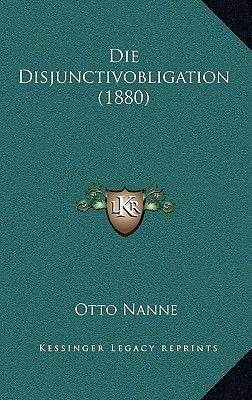 Die Disjunctivobligation (1880) (German, Hardcover): Otto Nanne