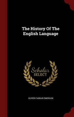 The History of the English Language (Hardcover): Oliver Farrar Emerson