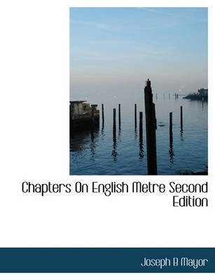 Chapters on English Metre Second Edition (Paperback): Joseph Bickersteth Mayor