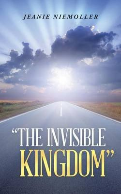 The Invisible Kingdom (Paperback): Jeanie Niemoller