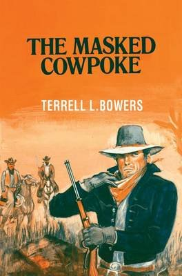 The Masked Cowpoke (Paperback): Terrell L. Bowers