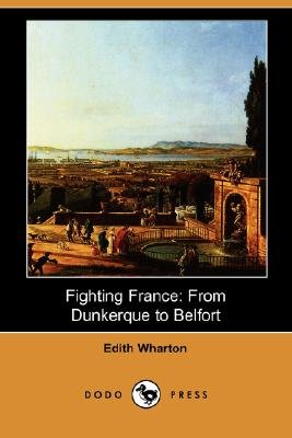 Fighting France - From Dunkerque to Belfort (Dodo Press) (Paperback): Edith Wharton