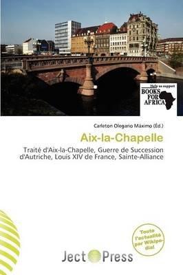 AIX-La-Chapelle (French, Paperback): Carleton Olegario M. Ximo