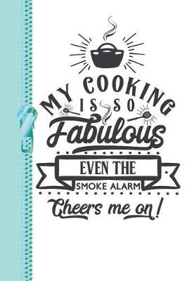 My Cooking Is So Fabulous Even the Smoke Alarm Cheers Me on - Inspirational Creative Note Taking Lined Writing Journal...