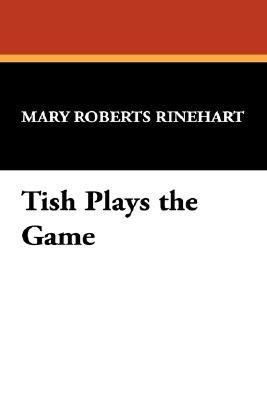Tish Plays the Game (Paperback): Mary Roberts Rinehart