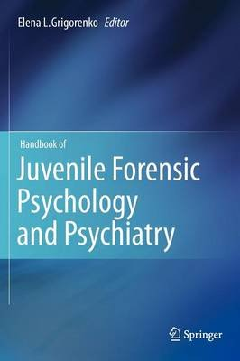 Handbook of Juvenile Forensic Psychology and Psychiatry (Hardcover, 2012): Elena L. Grigorenko