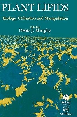 Plant Lipids Biology, Utilisation and Manipulation (Hardcover): Denis J. Murphy