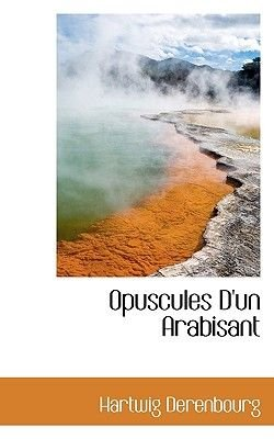 Opuscules D'Un Arabisant (English, French, Hardcover): Hartwig Derenbourg
