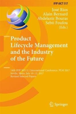 Product Lifecycle Management and the Industry of the Future - 14th IFIP WG 5.1 International Conference, PLM 2017, Seville,...
