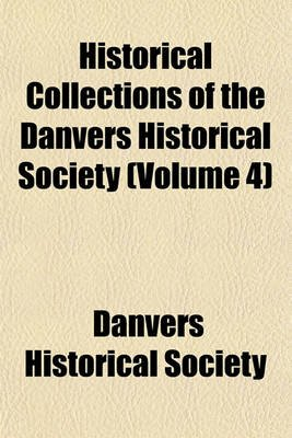 Historical Collections of the Danvers Historical Society (Volume 4) (Paperback): Danvers Historical Society