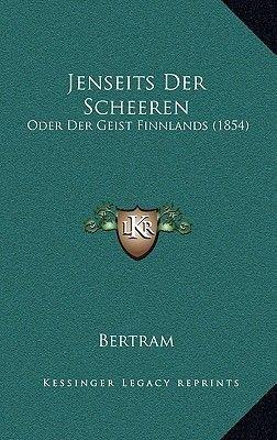 Jenseits Der Scheeren - Oder Der Geist Finnlands (1854) (German, Hardcover): Bertram