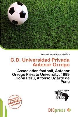 C.D. Universidad Privada Antenor Orrego (Paperback): Dismas Reinald Apostolis