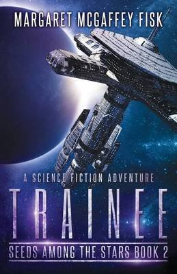 Trainee - A Science Fiction Adventure (Paperback): Margaret McGaffey Fisk