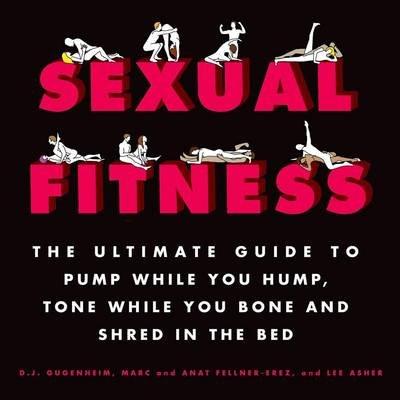 Sexual Fitness (Hardcover): D J Gugenheim, Marc Fellner-Erez, Anat Fellner-Erez, Lee Asher