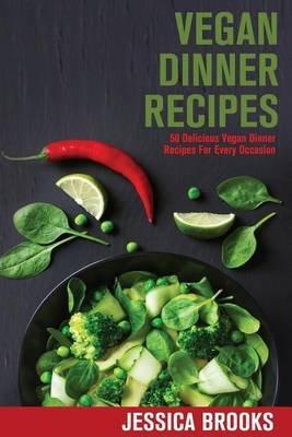 Vegan Dinner Recipes - 50 Delicious Vegan Dinner Recipes for Every Occasion (Paperback): Jessica Brooks
