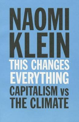 This Changes Everything - Capitalism vs. the Climate (Paperback): Naomi Klein