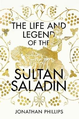 The Life and Legend of the Sultan Saladin (Hardcover): Jonathan Phillips