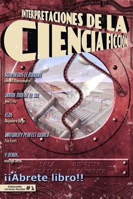 Interpretaciones de La Ciencia Ficcion (Spanish, Paperback): Ismael Manzanares, Fantin Gustavo, Yolanda Galve