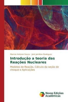 Introducao a Teoria Das Reacoes Nucleares (Portuguese, Paperback): Souza Marcos Antonio, Rodrigues Jose Jamilton