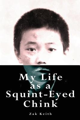 My Life as a Squint-eyed Chink (Paperback): Zak Keith