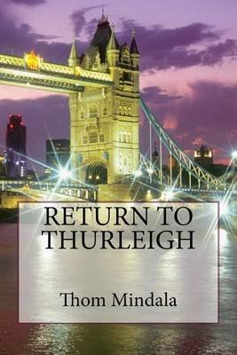 Return to Thurleigh - Notes and Observations by Thom Mindala (Paperback): Thom Mindala