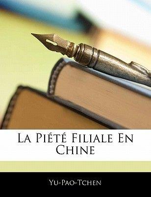 La Piete Filiale En Chine (English, French, Paperback): Yu-Pao-Tchen