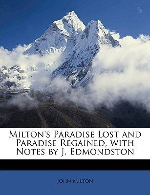 Milton's Paradise Lost and Paradise Regained, with Notes by J. Edmondston (Paperback): John Milton