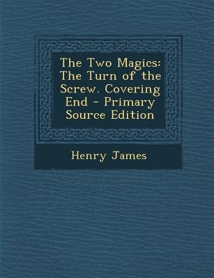 Two Magics - The Turn of the Screw. Covering End (Paperback, Primary Source): Henry James