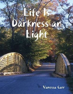 Life Is Darkness an Light (Electronic book text): Vanessa Carr