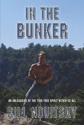 In the Bunker - An Unleashing of the True Free Spirit Within Us All (Paperback): Bill Novitsky