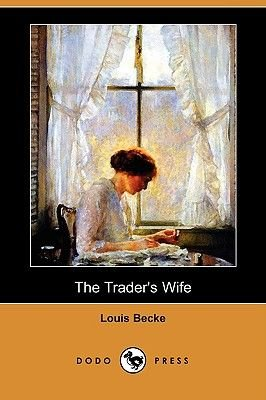 The Trader's Wife (Dodo Press) (Paperback): Louis Becke
