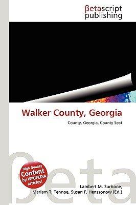 Walker County, Georgia (Paperback): Lambert M. Surhone, Miriam T. Timpledon, Susan F. Marseken