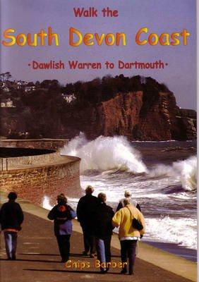 Walk the South Devon Coast: Dawlish Warren to Dartmouth (Paperback): Chips Barber