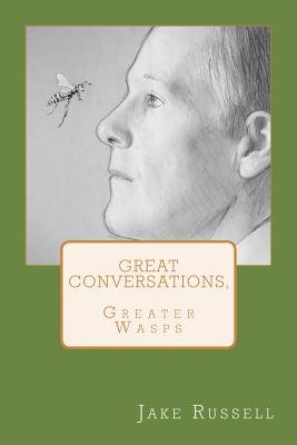 Great Conversations, Greater Wasps (Paperback): Jake Russell