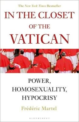 In the Closet of the Vatican - Power, Homosexuality, Hypocrisy (Hardcover): Frederic Martel