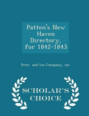 Patten's New Haven Directory, for 1842-1843 - Scholar's Choice Edition (Paperback): Inc Price And Lee Company
