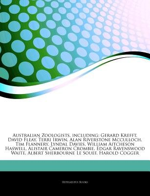 Articles on Australian Zoologists, Including - Gerard Krefft, David Fleay, Terri Irwin, Alan Riverstone McCulloch, Tim...