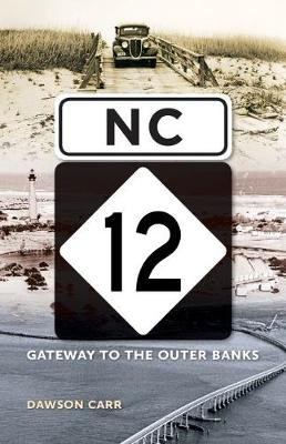NC 12 - Gateway to the Outer Banks (Paperback): Dawson Carr