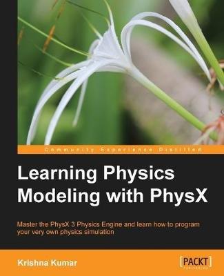 Learning Physics Modeling with PhysX (Paperback): Krishna Kumar