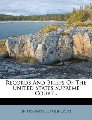 Records and Briefs of the United States Supreme Court... (Paperback): United States Supreme Court