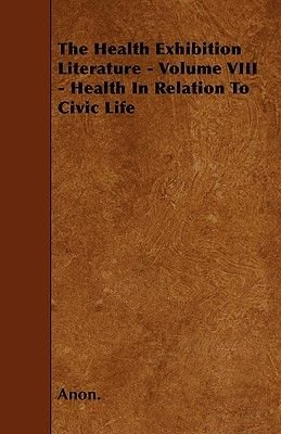 The Health Exhibition Literature - Volume VIII - Health In Relation To Civic Life (Paperback): Anon