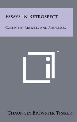 Essays in Retrospect - Collected Articles and Addresses (Hardcover): Chauncey Brewster Tinker
