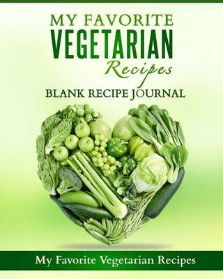 My Favorite Vegetarian Recipes - Blank Recipe Journal (Paperback): Sherry Leah