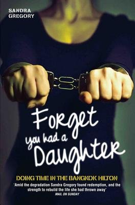 Forget You Had a Daughter (Paperback): Sandra Gregory