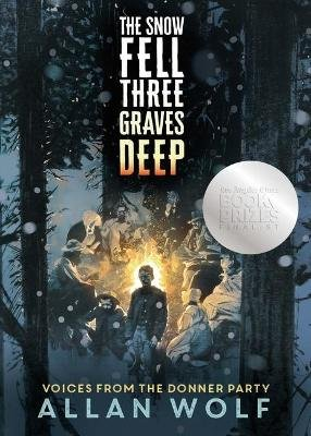 The Snow Fell Three Graves Deep - Voices from the Donner Party (Hardcover): Allan Wolf