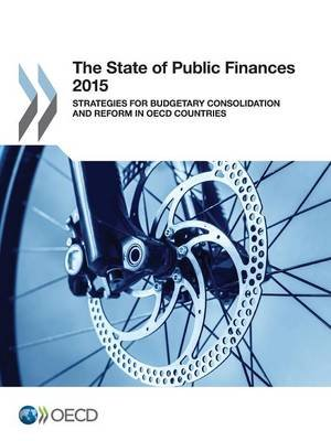 The State of Public Finances 2015 - Strategies for Budgetary Consolidation and Reform in OECD Countries (Paperback):...