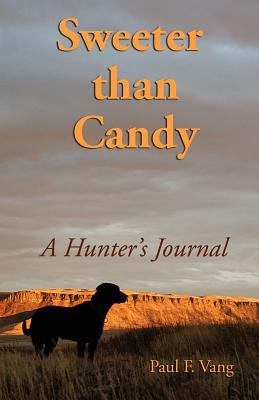 Sweeter Than Candy - A Hunter's Journal (Paperback): F Vang Paul